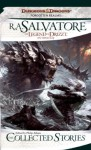 The Collected Stories, the Legend of Drizzt - R.A. Salvatore