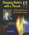 Stopping Bullets with a Thread: Stephanie Kwolek and Her Incredible Invention - Edwin Brit Wyckoff