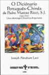 O Dicionario Portugues-Chines de Padre Matteo Ricci, S.J. (1552-1610): Uma Abordagem Historico-Linguistica - Joseph Abraham Levi