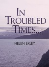 In Troubled Times... - Helen Exley