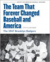 The Team That Forever Changed Baseball and America: The 1947 Brooklyn Dodgers - Society for American Baseball Research (SABR), Lyle Spatz, Maurice Bouchard, Leonard Levin, Mark Langill, Society for American Baseball Research (SABR)