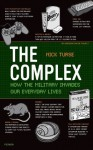 The Complex: How the Military Invades Our Everyday Lives (American Empire Project) - Nick Turse