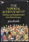 The Imperial Achievement: The Rise and Transformation of the British Empire - John Bowle