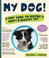 My Dog!: A Kids' Guide to Keeping a Happy & Healthy Pet - Michael J. Rosen