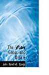 The Water Ghost and Others - John Kendrick Bangs