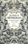 The House of Rothschild, Volume 2: The World's Banker, 1848-1999 - Niall Ferguson