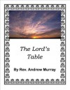 Andrew Murray Books/The Lord's Table by Andrew Murray - Andrew Murray, Rev. Andrew Murray