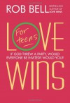 Love Wins: Teen Edition - Rob Bell