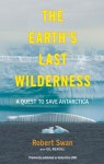 The Earth's Last Wilderness: A Quest to Save Antarctica - Gil Reavill, Robert Swan