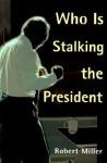 Who is Stalking the President - Robert Miller