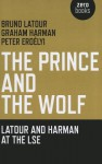 The Prince and the Wolf: Latour and Harman at the LSE - Bruno Latour, Graham Harman, Peter Erdélyi
