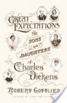 Great Expectations: The Sons and Daughters of Charles Dickens - Robert Gottlieb