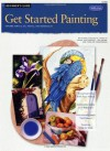 Get Started Painting (How to Draw & Paint) - Caroline Zimmermann, Geri Medway, Marilyn Grame, Marla Baggetta, Tom Swimm