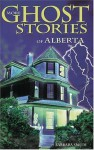 More Ghost Stories of Alberta - Barbara Smith