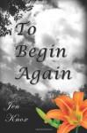 To Begin Again - Jen Knox