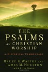 The Psalms as Christian Worship: An Historical Commentary - Bruce K. Waltke, James M. Houston