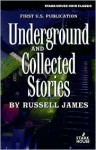 Underground and Collected Stories - Russell James