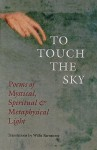 To Touch the Sky: Poems of Mystical, Spiritual & Metaphysical Light - Willis Barnstone