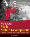 Professional Flash Mobile Development: Creating Android and iPhone Applications - Richard Wagner