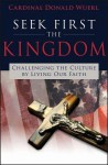 Seek First the Kingdom: Challenging the Culture by Living Our Faith - Donald Wuerl