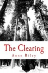 The Clearing - Anne Riley