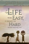 If Life Were Easy It Wouldn't Be Hard - Sheri L. Dew