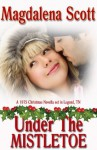 Under The Mistletoe (Ladies of Legend Christmas) - Magdalena Scott