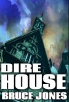 DIRE HOUSE: A HORROR THRILLER - Bruce Elliot Jones, Bruce Elliot