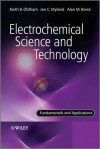 Electrochemical Science and Technology: Fundamentals and Applications - Keith B. Oldham, Jan Myland, Alan Bond