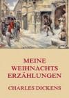 Meine Weihnachtserzählungen: Erweiterte Ausgabe (German Edition) - Carl Kolb, Julius Seybt, Charles Dickens