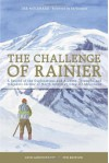 Challenge of Rainier: 40TH ANNIVERSARY: A Record of the Explorations and Ascents, Triumphs and Tragedies on the Northwest's Greatest Mountain, 4th Edition - Dee Molenaar, Ed Viesturs