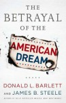 The Betrayal of the American Dream (Audio) - Donald L. Barlett, James B. Steele, Wes Talbot