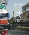 Baja to Vancouver - Douglas Coupland, Ralph Rugoff