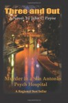 Three and Out: Murder in a San Antonio Psych Hospital - John C. Payne