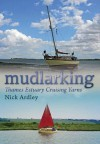 Mudlarking: Thames Estuary Cruising Yarns - Nick Ardley