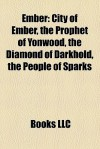 Ember: : City of Ember, the Prophet of Yonwood, the Diamond of Darkhold, the People of Sparks - Jeanne DuPrau