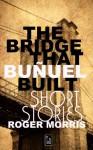 The Bridge that Bunuel Built - Roger Morris