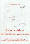 Alberta's Metis Settlements Legislation: An Overview of Ownership & Management of Settlement Lands (Canadian Plains Studies(CPS)) - Catherine Bell
