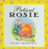Patient Rosie Picture Book - Mary Morgan, Mary Vanroyen-Morgan