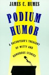 Podium Humor: A Raconteur's Treasury of Witty and Humorous Stories - James C. Humes