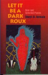 Let It Be a Dark Roux: New and Selected Poems - Sheryl St. Germain