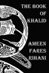 The Book of Khalid - Illustrated by Khalil Gibran - Ameen Rihani, Kahlil Gibran