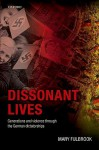 Dissonant Lives: Generations and Violence Through the German Dictatorships - Mary Fulbrook