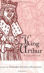 King Arthur: A Casebook - Edward Kennedy