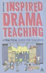 Inspired Drama Teaching: A Practical Guide for Teachers - Keith West