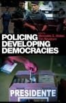 Policing Developing Democracies - Mercedes S. Hinton