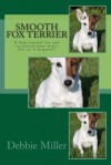 Smooth Fox Terrier: A Dog Journal for You to Record Your Dog's Life as It Happens! - Debbie Miller