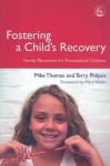 Fostering a Child's Recovery: Family Placement for Traumatized Children - Mike Thomas, Terry Philpot, Mary Walsh