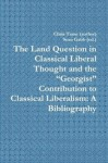 "The Land Question in Classical Liberal Thought and the ""Georgist"" Contribution to Classical Liberalism: A Bibliography - Chris Tame, Sean Gabb"