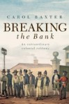 Breaking The Bank An Extraordinary Colonial Robbery - Carol Baxter